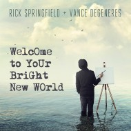 "Rick Springfield & Vance DeGeneres ""Welcome To Your Brand New World"""